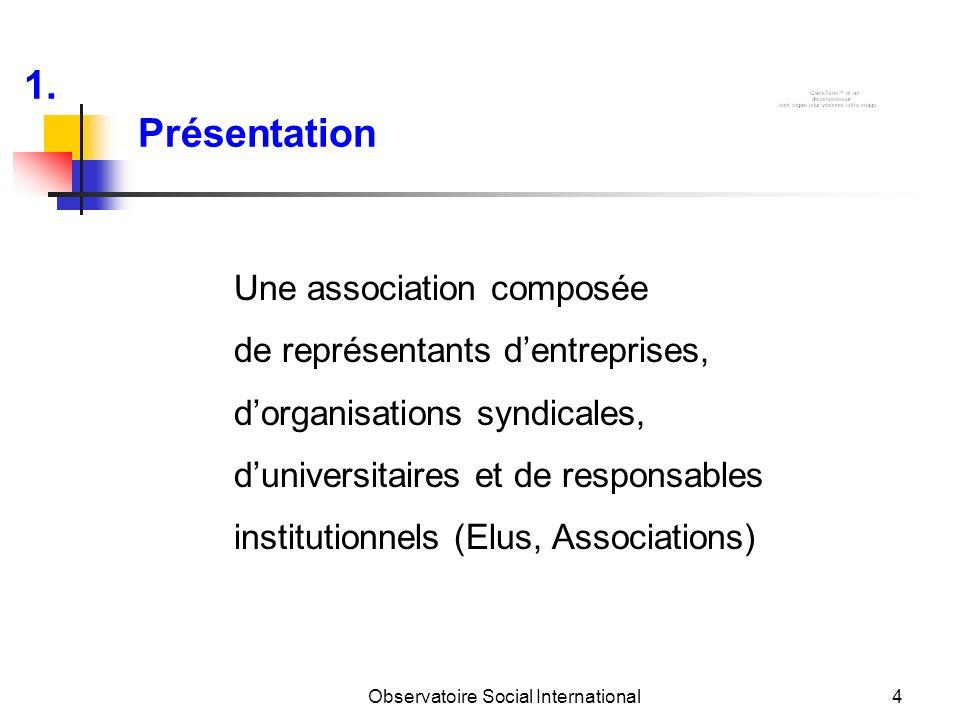 Observatoire Social International4 Présentation Une association composée de représentants dentreprises, dorganisations syndicales, duniversitaires et