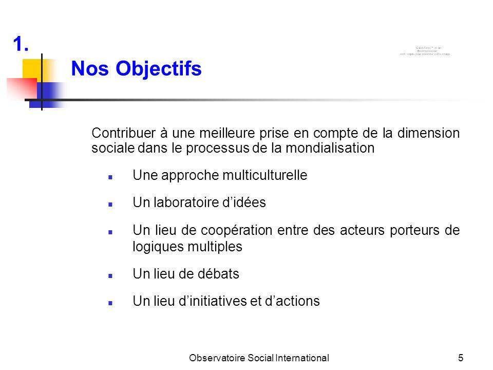 Observatoire Social International5 Nos Objectifs Contribuer à une meilleure prise en compte de la dimension sociale dans le processus de la mondialisa