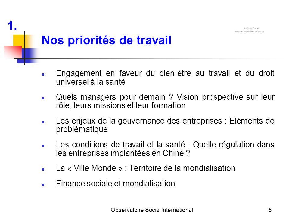 Observatoire Social International6 Nos priorités de travail Engagement en faveur du bien-être au travail et du droit universel à la santé Quels manage