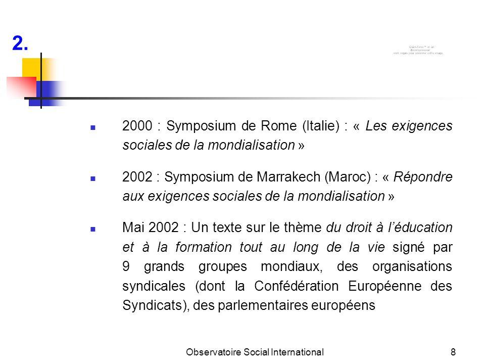 Observatoire Social International8 2000 : Symposium de Rome (Italie) : « Les exigences sociales de la mondialisation » 2002 : Symposium de Marrakech (