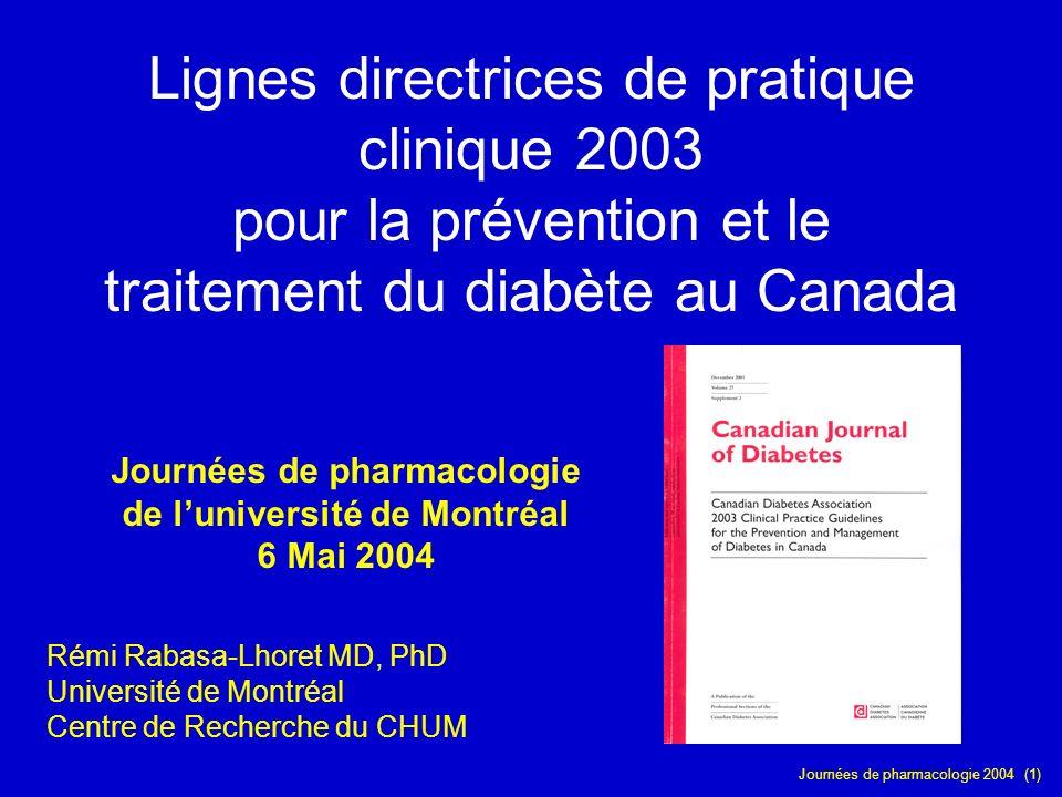 Journées de pharmacologie 2004 (1) Lignes directrices de pratique clinique 2003 pour la prévention et le traitement du diabète au Canada Rémi Rabasa-L