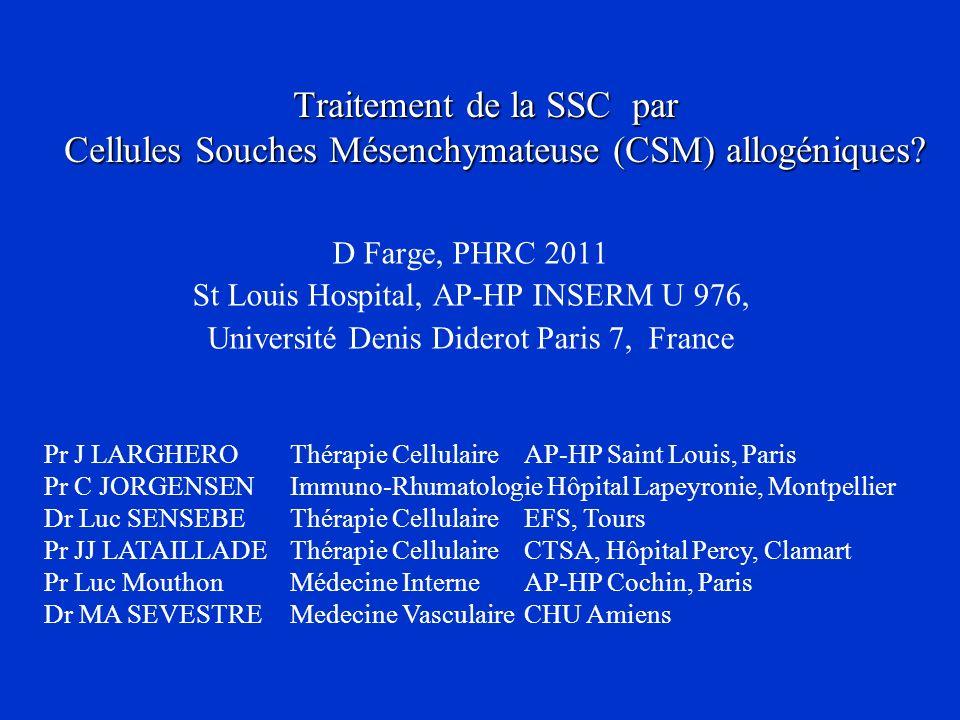 Traitement de la SSC par Cellules Souches Mésenchymateuse (CSM) allogéniques? D Farge, PHRC 2011 St Louis Hospital, AP-HP INSERM U 976, Université Den