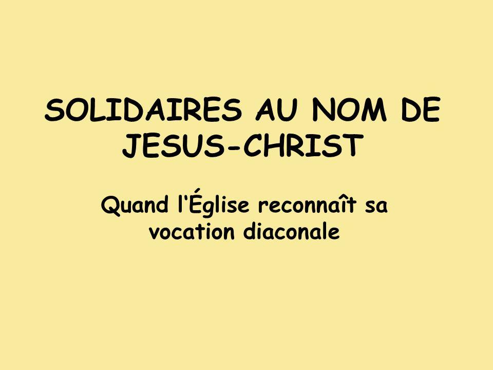 SOLIDAIRES AU NOM DE JESUS-CHRIST Quand lÉglise reconnaît sa vocation diaconale