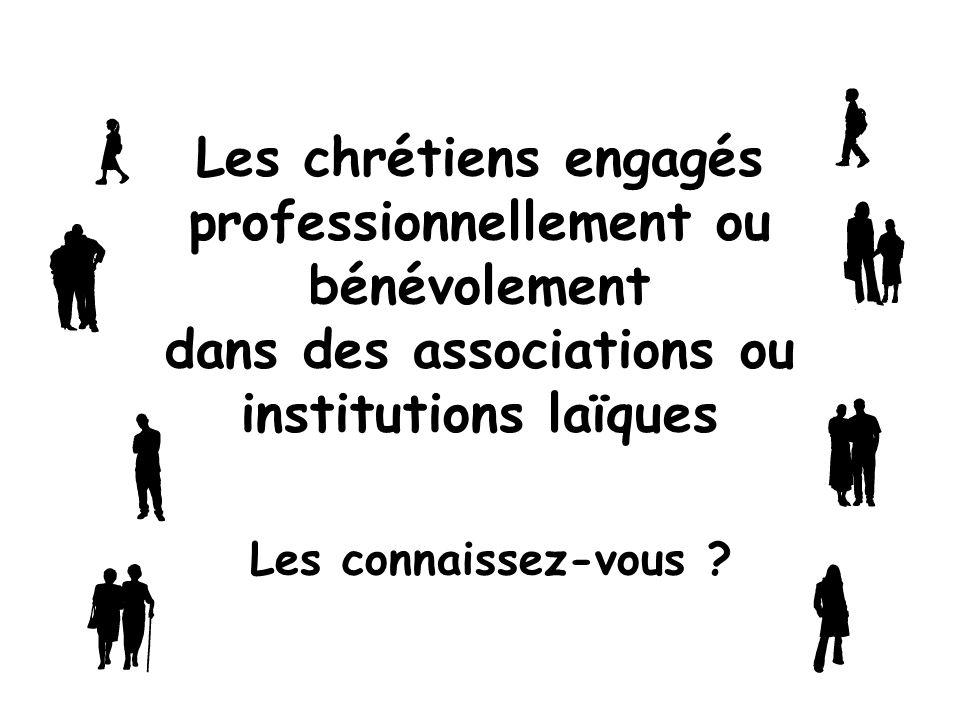 Les chrétiens engagés professionnellement ou bénévolement dans des associations ou institutions laïques Les connaissez-vous ?