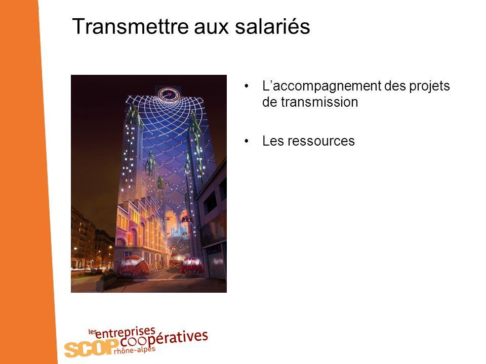 Transmettre aux salariés Laccompagnement des projets de transmission Les ressources