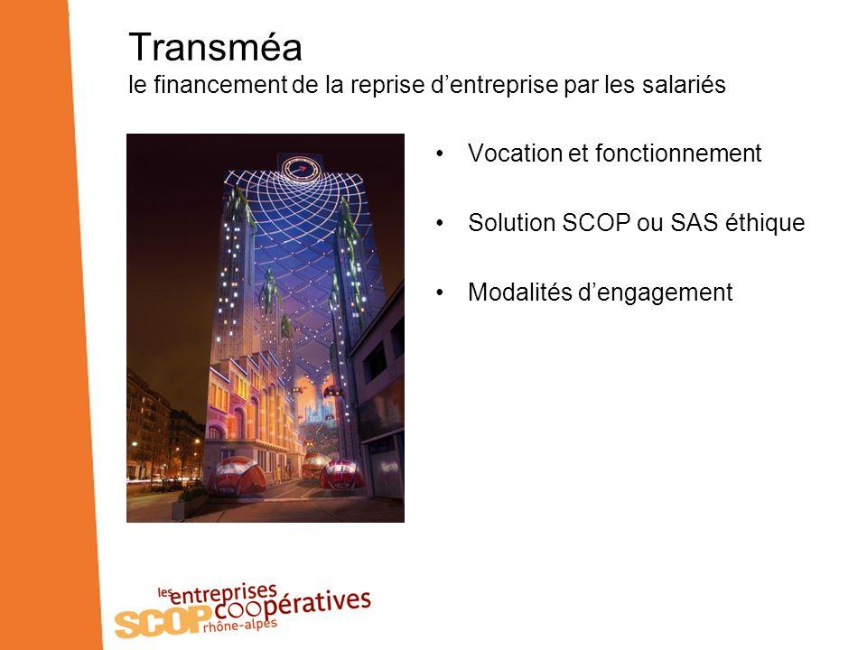 Transméa le financement de la reprise dentreprise par les salariés Vocation et fonctionnement Solution SCOP ou SAS éthique Modalités dengagement