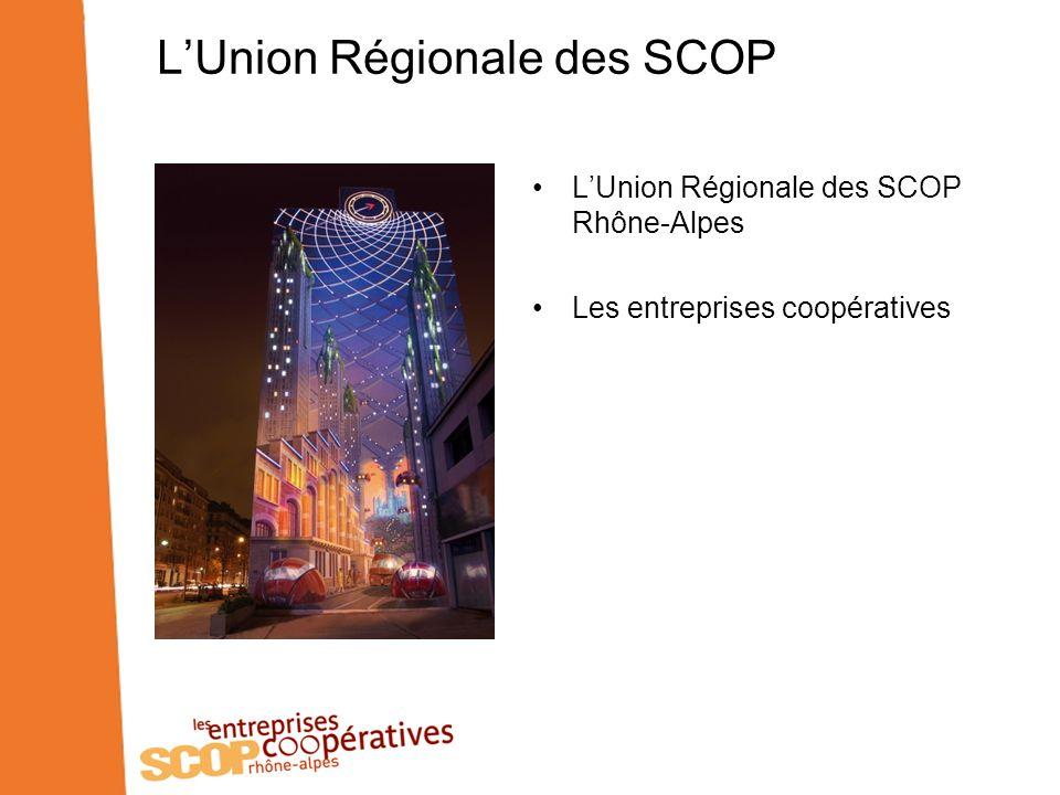 LUnion Régionale des SCOP Association loi 1901 créée en 1948, elle fédère et représente les entreprises coopératives de Rhône-Alpes Elle est un lieu de connaissance mutuelle, déchanges et de débats Elle encourage et appuie la création et le développement des entreprises coopératives