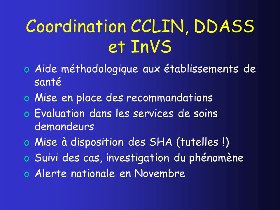 Coordination CCLIN, DDASS et InVS oAide méthodologique aux établissements de santé oMise en place des recommandations oEvaluation dans les services de