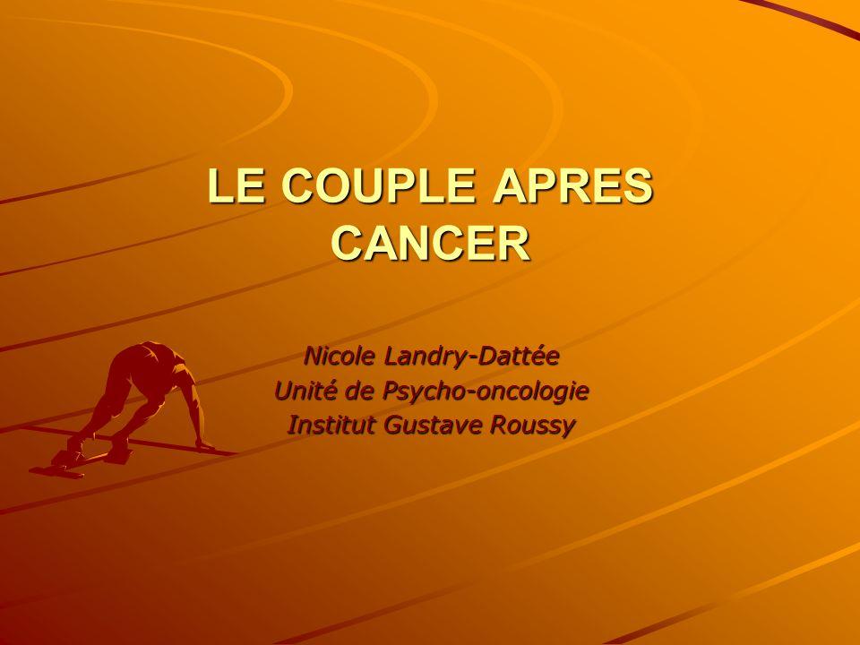 LE COUPLE APRES CANCER Nicole Landry-Dattée Unité de Psycho-oncologie Institut Gustave Roussy