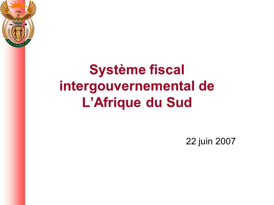 Système fiscal intergouvernemental de LAfrique du Sud 22 juin 2007