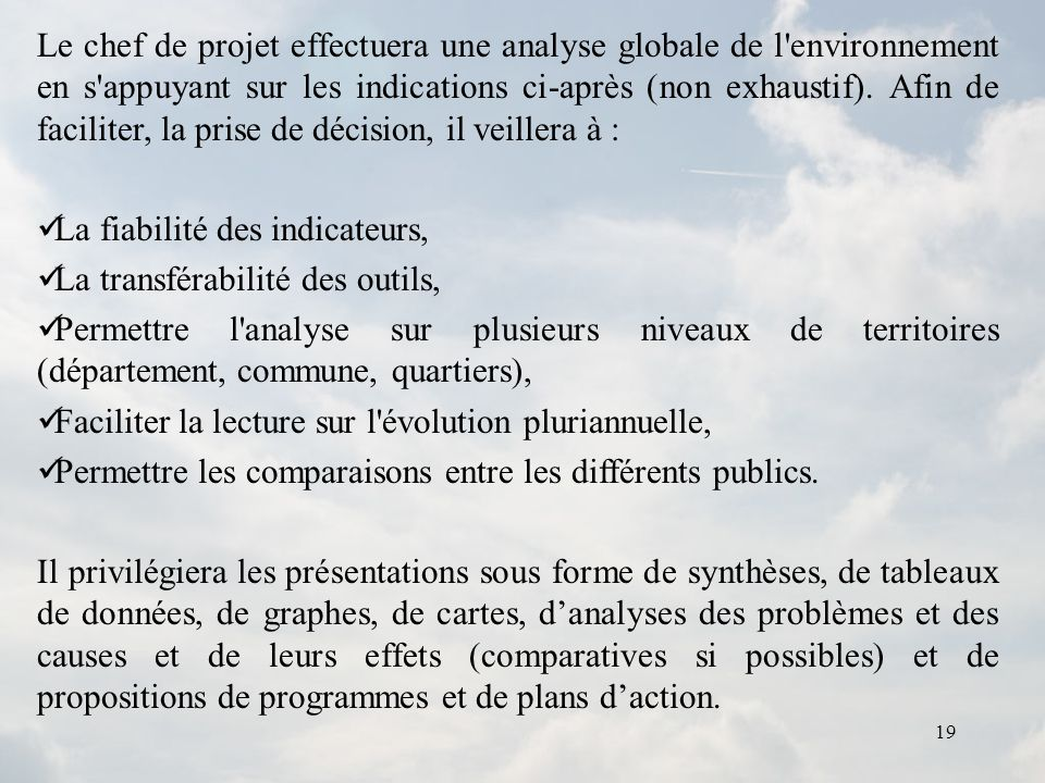19 Le chef de projet effectuera une analyse globale de l'environnement en s'appuyant sur les indications ci-après (non exhaustif). Afin de faciliter,
