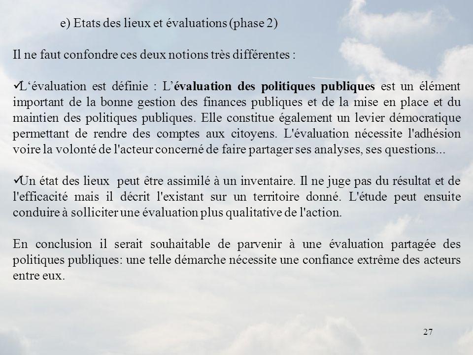 27 e) Etats des lieux et évaluations (phase 2) Il ne faut confondre ces deux notions très différentes : Lévaluation est définie : Lévaluation des poli