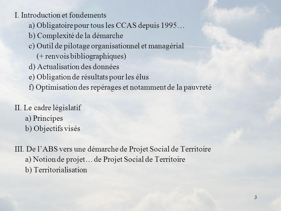 3 I. Introduction et fondements a) Obligatoire pour tous les CCAS depuis 1995… b) Complexité de la démarche c) Outil de pilotage organisationnel et ma
