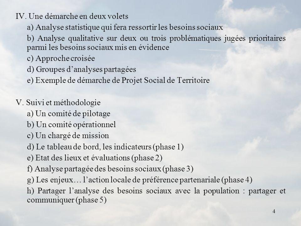 4 IV. Une démarche en deux volets a) Analyse statistique qui fera ressortir les besoins sociaux b) Analyse qualitative sur deux ou trois problématique