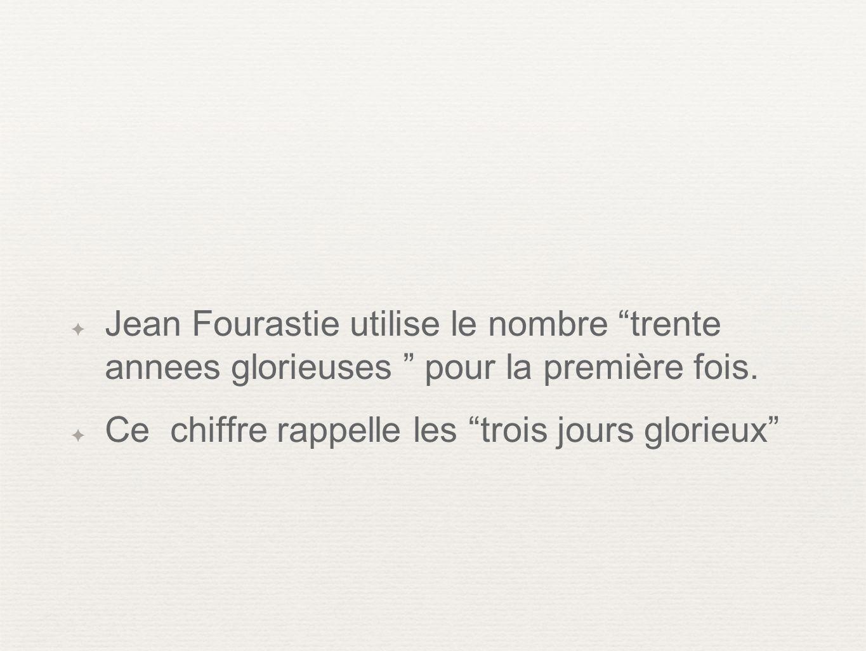Jean Fourastie utilise le nombre trente annees glorieuses pour la première fois. Ce chiffre rappelle les trois jours glorieux