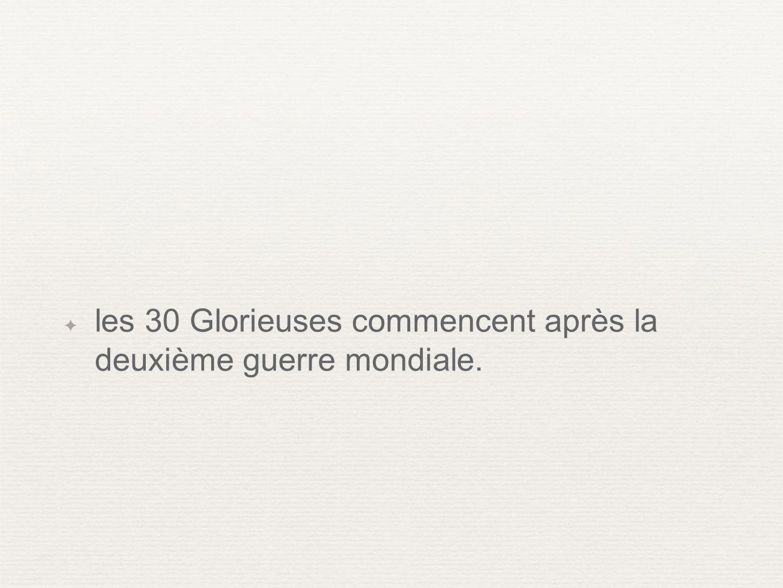 les 30 Glorieuses commencent après la deuxième guerre mondiale.