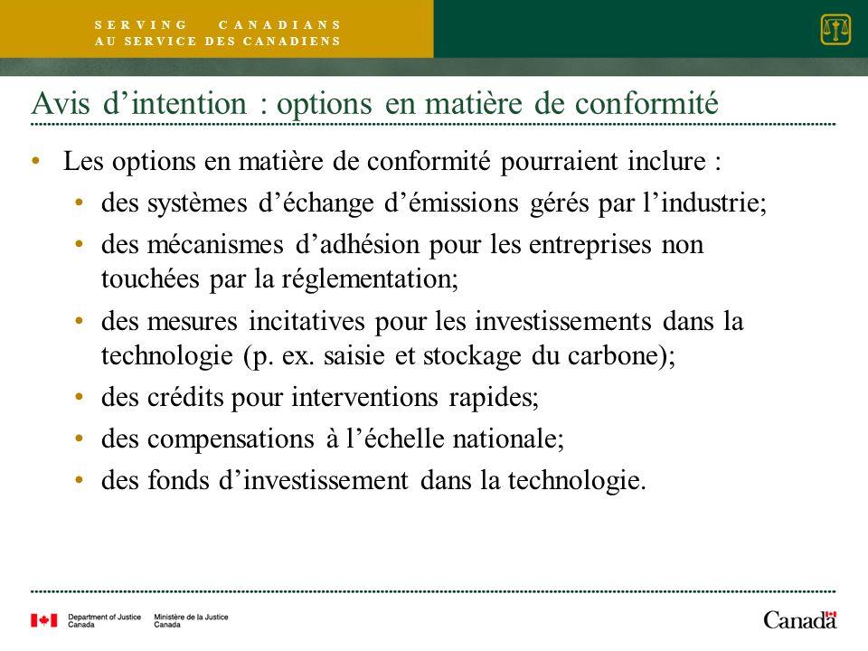 S E R V I N G C A N A D I A N S A U S E R V I C E D E S C A N A D I E N S Avis dintention : options en matière de conformité Les options en matière de conformité pourraient inclure : des systèmes déchange démissions gérés par lindustrie; des mécanismes dadhésion pour les entreprises non touchées par la réglementation; des mesures incitatives pour les investissements dans la technologie (p.