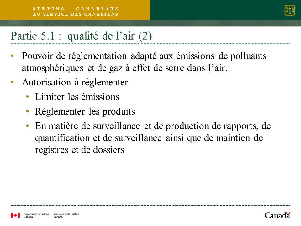 S E R V I N G C A N A D I A N S A U S E R V I C E D E S C A N A D I E N S Partie 5.1 : qualité de lair (2) Pouvoir de réglementation adapté aux émissions de polluants atmosphériques et de gaz à effet de serre dans lair.