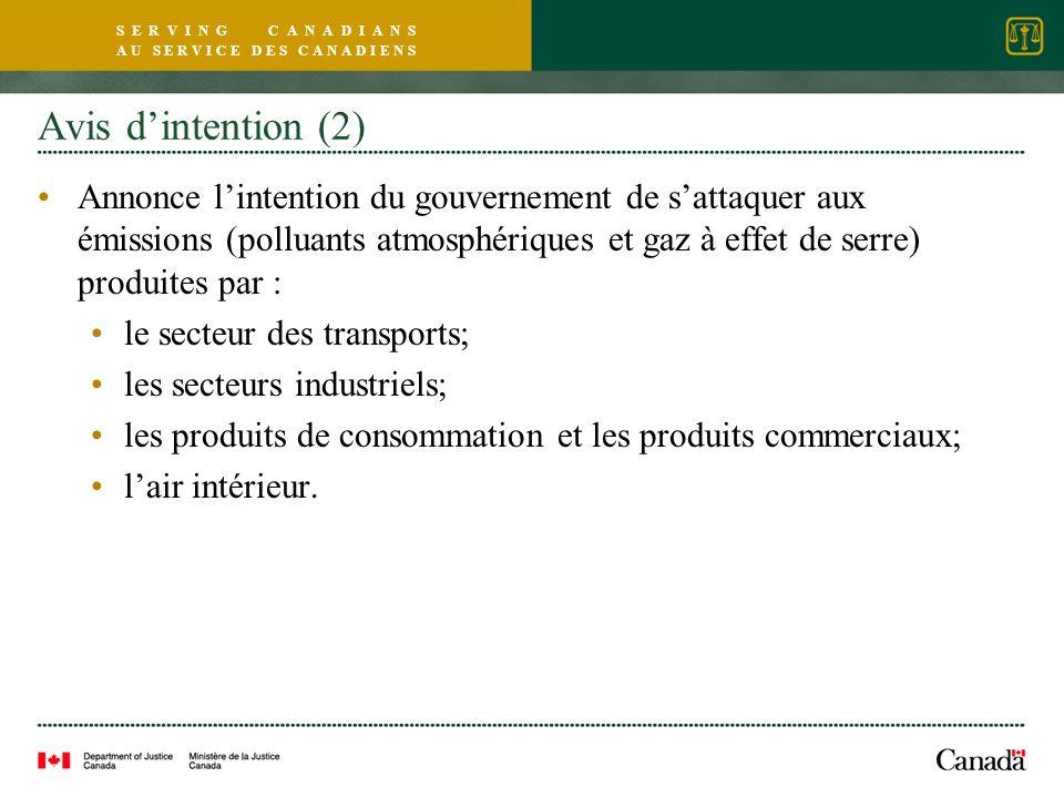 S E R V I N G C A N A D I A N S A U S E R V I C E D E S C A N A D I E N S Avis dintention (2) Annonce lintention du gouvernement de sattaquer aux émissions (polluants atmosphériques et gaz à effet de serre) produites par : le secteur des transports; les secteurs industriels; les produits de consommation et les produits commerciaux; lair intérieur.