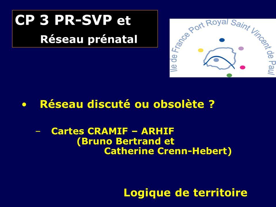 CP 3 PR-SVP et Réseau prénatal Réseau discuté ou obsolète ? –Cartes CRAMIF – ARHIF (Bruno Bertrand et Catherine Crenn-Hebert) Logique de territoire