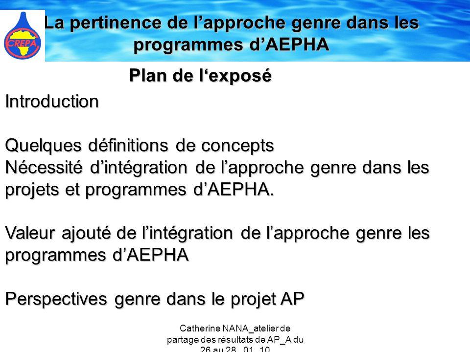 Catherine NANA_atelier de partage des résultats de AP_A du 26 au 28 _01_10 La pertinence de lapproche genre dans les programmes dAEPHA Plan de lexposé