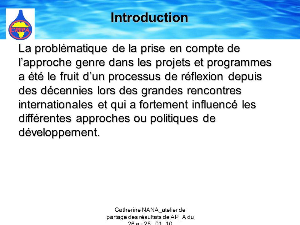 Catherine NANA_atelier de partage des résultats de AP_A du 26 au 28 _01_10 Introduction La problématique de la prise en compte de lapproche genre dans