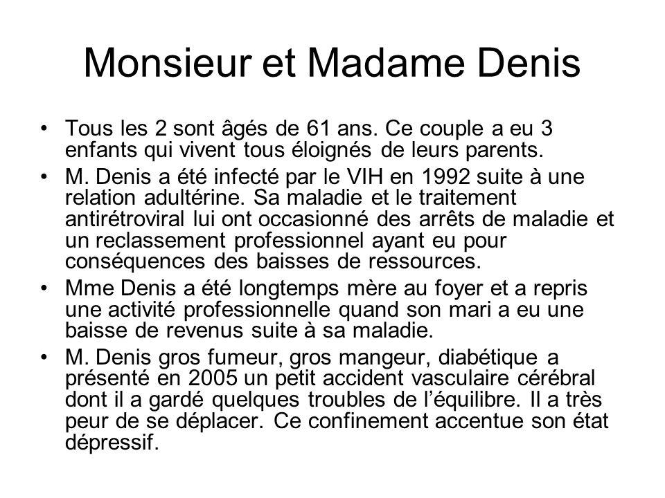 Monsieur et Madame Denis Tous les 2 sont âgés de 61 ans. Ce couple a eu 3 enfants qui vivent tous éloignés de leurs parents. M. Denis a été infecté pa