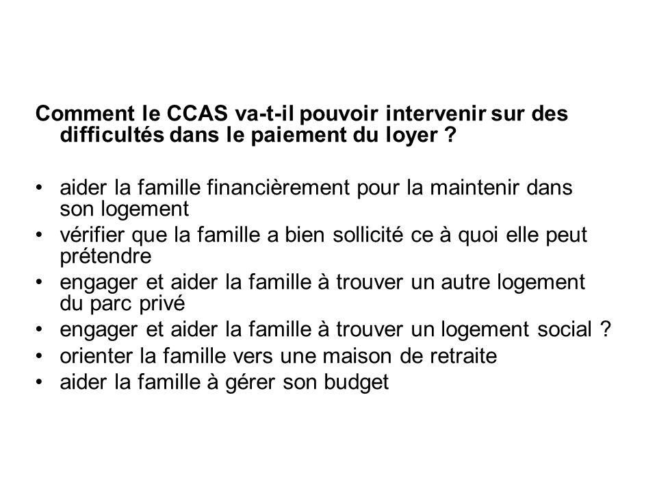 Comment le CCAS va-t-il pouvoir intervenir sur des difficultés dans le paiement du loyer ? aider la famille financièrement pour la maintenir dans son
