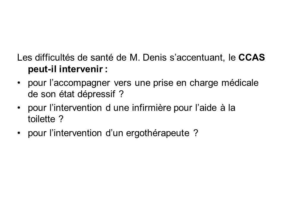Les difficultés de santé de M. Denis saccentuant, le CCAS peut-il intervenir : pour laccompagner vers une prise en charge médicale de son état dépress