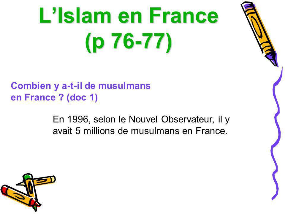 LIslam en France (p 76-77) Combien y a-t-il de musulmans en France ? (doc 1) En 1996, selon le Nouvel Observateur, il y avait 5 millions de musulmans
