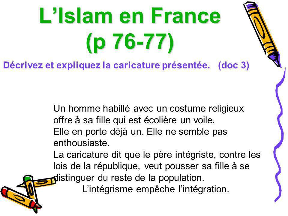 LIslam en France (p 76-77) Décrivez et expliquez la caricature présentée. (doc 3) Un homme habillé avec un costume religieux offre à sa fille qui est
