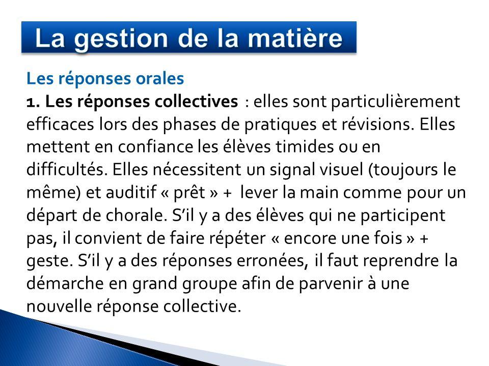 Les réponses orales 1. Les réponses collectives : elles sont particulièrement efficaces lors des phases de pratiques et révisions. Elles mettent en co