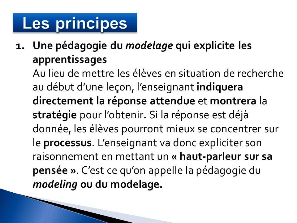 1.Une pédagogie du modelage qui explicite les apprentissages Au lieu de mettre les élèves en situation de recherche au début dune leçon, lenseignant i