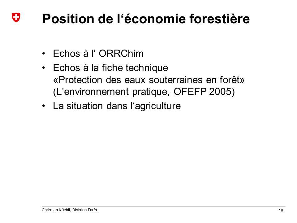 10 Christian Küchli, Division Forêt Position de léconomie forestière Echos à l ORRChim Echos à la fiche technique «Protection des eaux souterraines en forêt» (Lenvironnement pratique, OFEFP 2005) La situation dans lagriculture