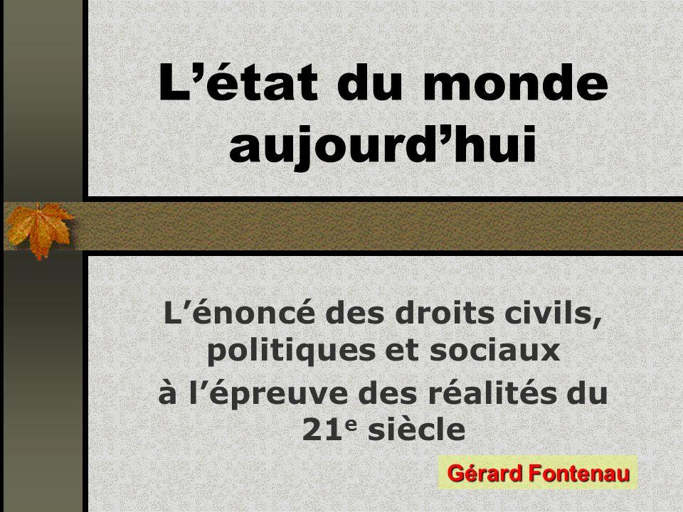 Létat du monde aujourdhui Lénoncé des droits civils, politiques et sociaux à lépreuve des réalités du 21 e siècle Gérard Fontenau
