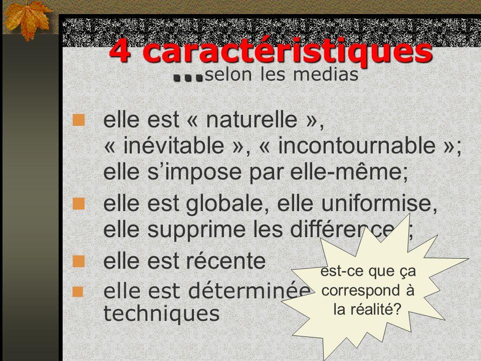 4 caractéristiques … 4 caractéristiques … selon les medias elle est « naturelle », « inévitable », « incontournable »; elle simpose par elle-même; ell