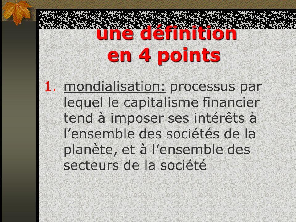 une définition en 4 points une définition en 4 points 1.mondialisation: processus par lequel le capitalisme financier tend à imposer ses intérêts à le