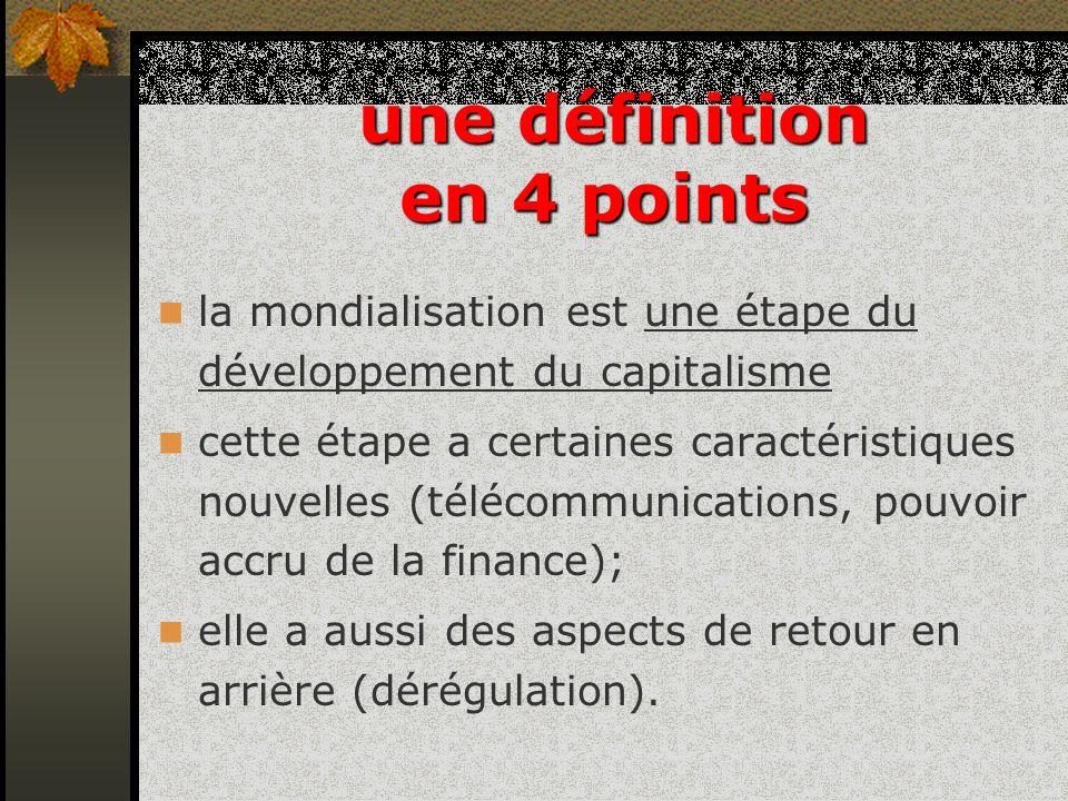 la mondialisation est une étape du développement du capitalisme cette étape a certaines caractéristiques nouvelles (télécommunications, pouvoir accru