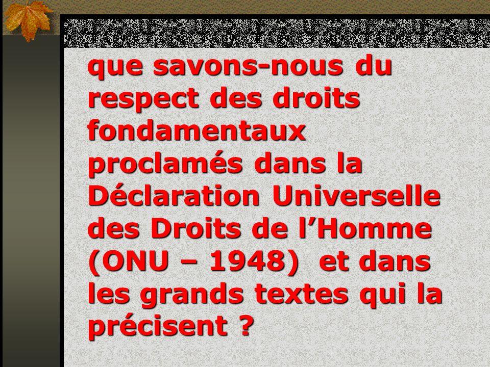 que savons-nous du respect des droits fondamentaux proclamés dans la Déclaration Universelle des Droits de lHomme (ONU – 1948) et dans les grands text