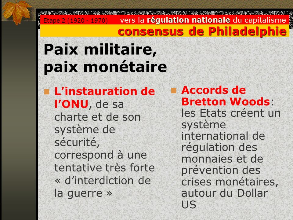 Paix militaire, paix monétaire Linstauration de lONU, de sa charte et de son système de sécurité, correspond à une tentative très forte « dinterdictio