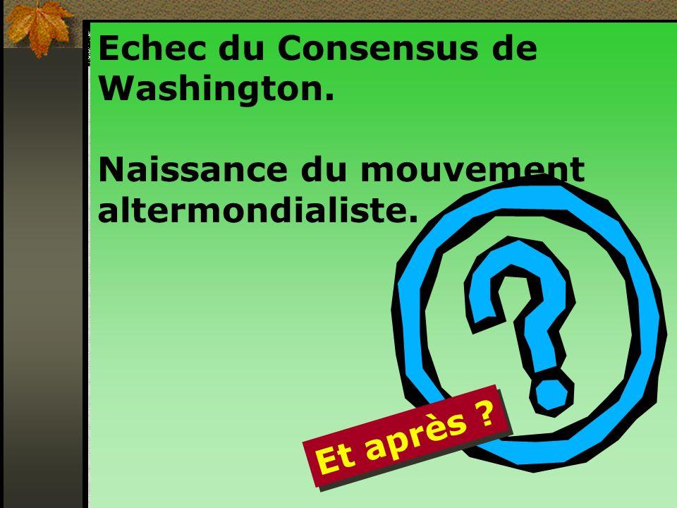 Echec du Consensus de Washington. Naissance du mouvement altermondialiste. Et après ?