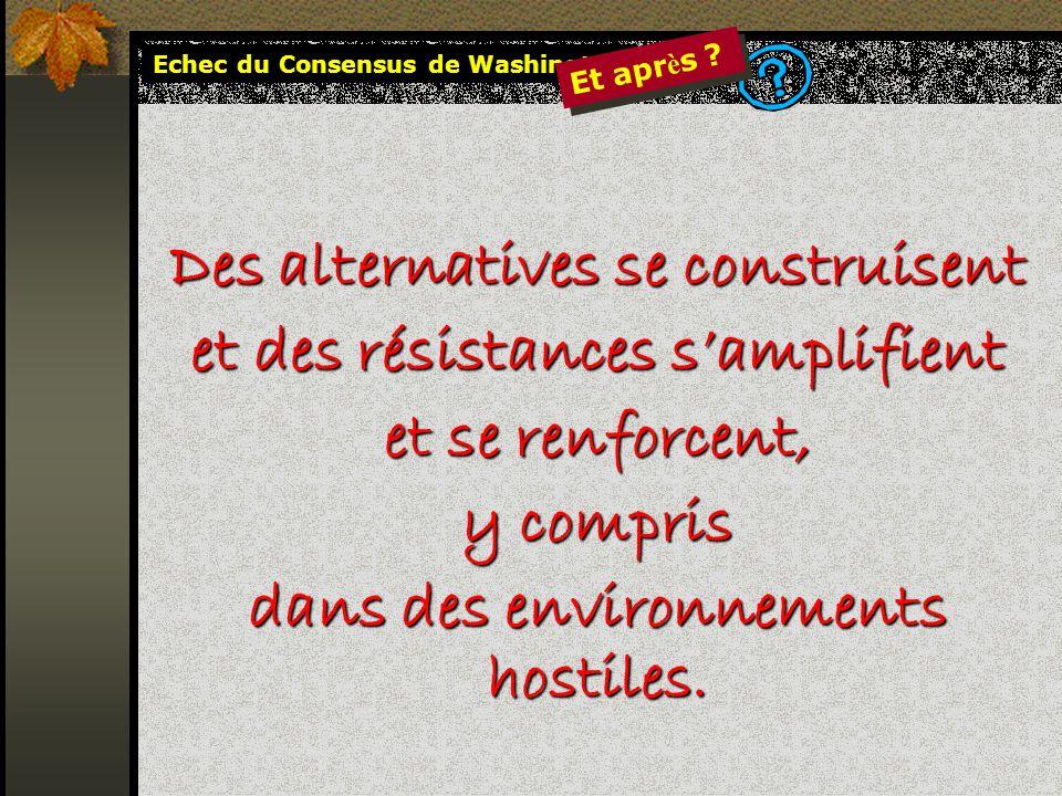 Des alternatives se construisent et des résistances samplifient et se renforcent, y compris dans des environnements hostiles. Echec du Consensus de Wa
