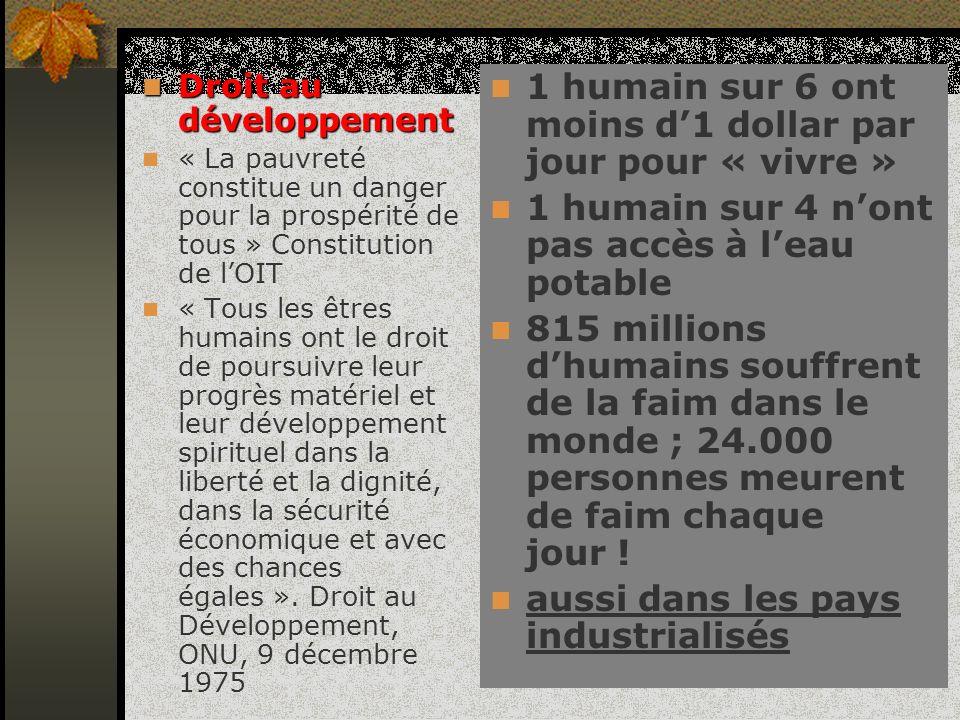 Droit au développement Droit au développement « La pauvreté constitue un danger pour la prospérité de tous » Constitution de lOIT « Tous les êtres hum