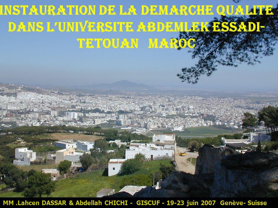 INSTAURATION DE LA DEMARCHE QUALITE DANS LUNIVERSITE ABDEMLEK ESSADI- TETOUAN MAROC MM.Lahcen DASSAR & Abdellah CHICHI - GISCUF - 19-23 juin 2007 Genè