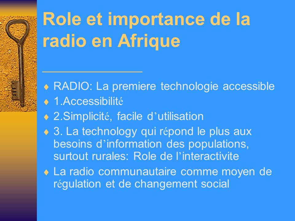Role et importance de la radio en Afrique ___________ RADIO: La premiere technologie accessible 1.Accessibilit é 2.Simplicit é, facile d utilisation 3.