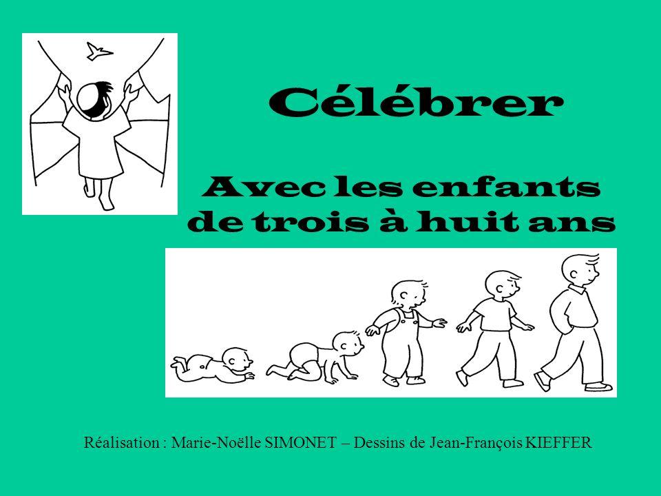 Célébrer Avec les enfants de trois à huit ans Réalisation : Marie-Noëlle SIMONET – Dessins de Jean-François KIEFFER