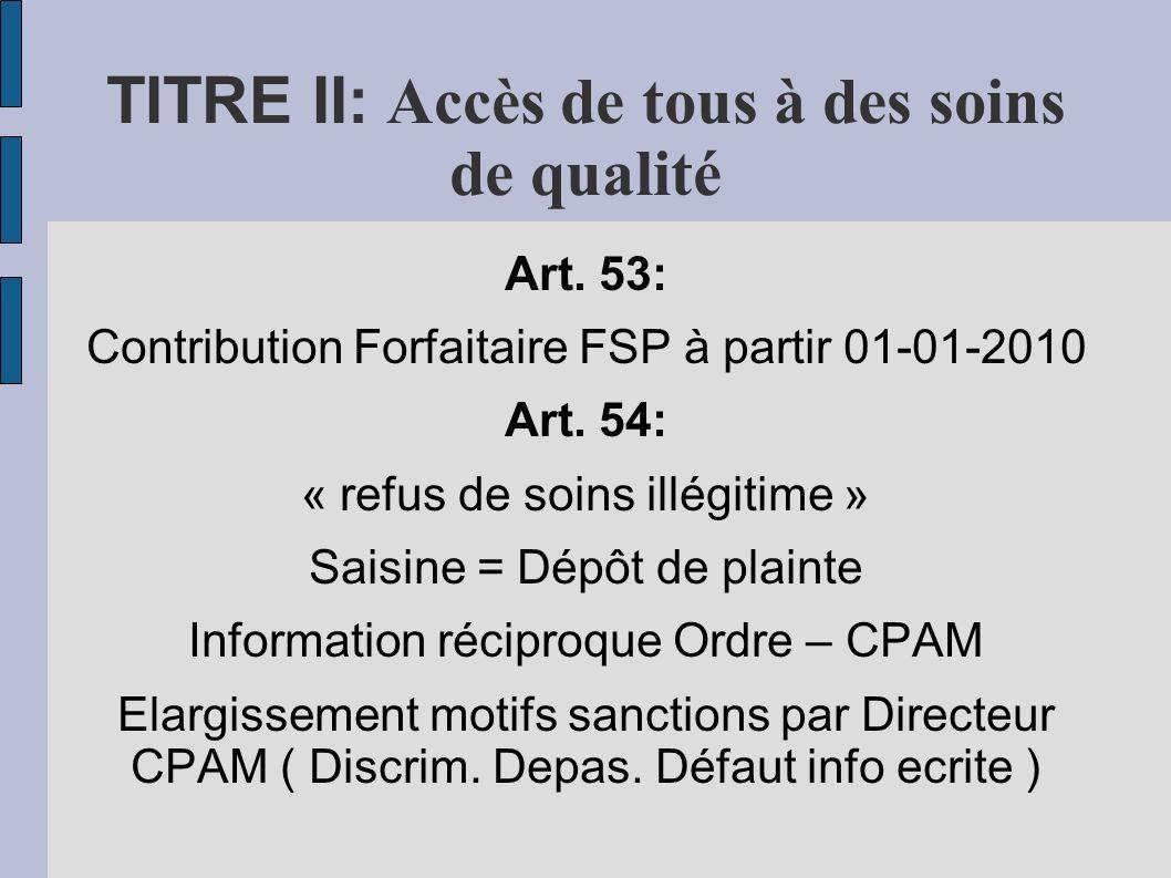 TITRE II: Accès de tous à des soins de qualité Art. 53: Contribution Forfaitaire FSP à partir 01-01-2010 Art. 54: « refus de soins illégitime » Saisin