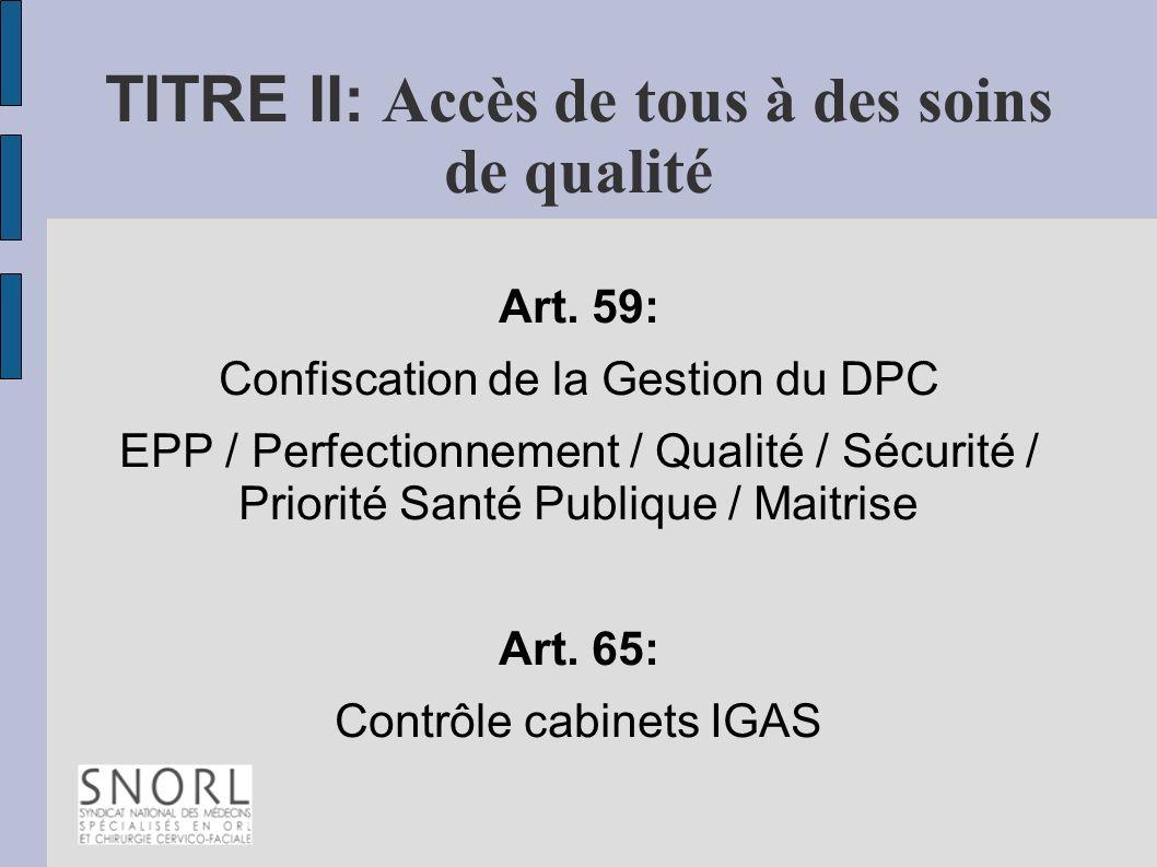 TITRE II: Accès de tous à des soins de qualité Art. 59: Confiscation de la Gestion du DPC EPP / Perfectionnement / Qualité / Sécurité / Priorité Santé