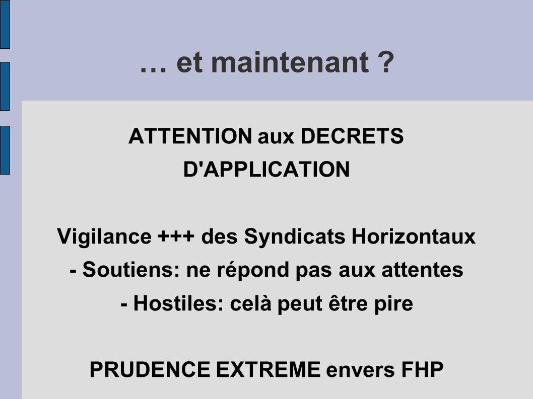 … et maintenant ? ATTENTION aux DECRETS D'APPLICATION Vigilance +++ des Syndicats Horizontaux - Soutiens: ne répond pas aux attentes - Hostiles: celà