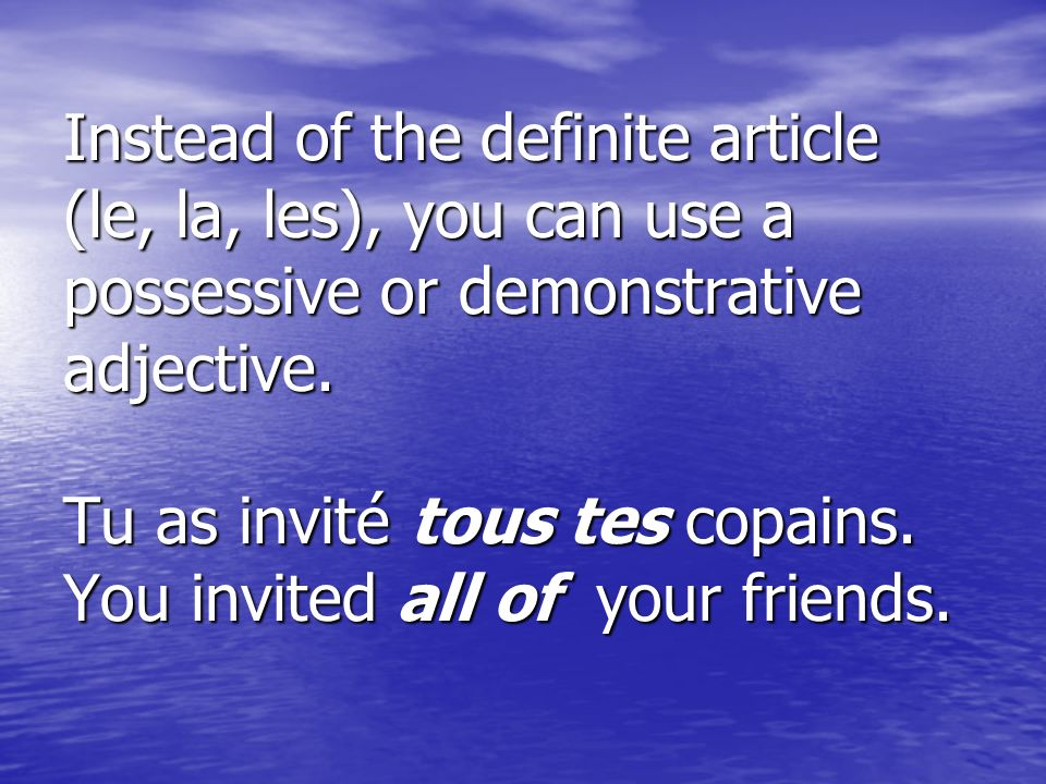Instead of the definite article (le, la, les), you can use a possessive or demonstrative adjective.